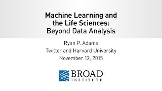 Ryan Adams, Machine Learning & the Life Sciences: Beyond Data Analyisis