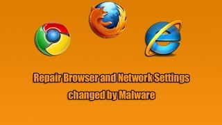 Repair Browser and Network Settings changed by Malware