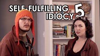 Self-Fulfilling Idiocy 5