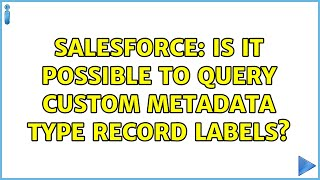 Salesforce: Is it possible to query Custom Metadata type record labels? (2 Solutions!!)