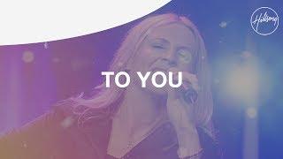 To You - Hillsong Worship