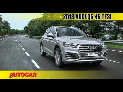 2018 Audi Q5 45 TFSI Petrol | First Drive Review | Autocar India