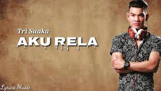 Tri Suaka   Aku Rela    Full Lirik Terbaru 2019