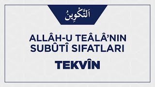 Allâh-u Teâlâ'nın Tekvîn Sıfatıyla İlgili Ehli Sünnetin İ'tikâdı Nasıl Olmalı?