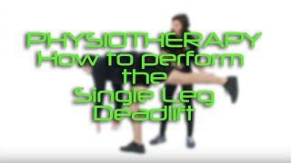 Physiotherapy - How to perform the Single Leg Deadlift exercise