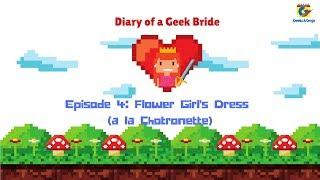 Diary Of A Geek Bride - Episode 4: Flower Girl Dress A La Chotronette