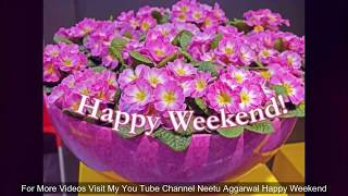 Happy Weekend,Wishes,Greetings,Sms,Sayings,Quotes,E-card,Beautiful Wallpapers,Whatsapp Video