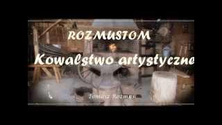 preview picture of video 'Tomasz Rozmus - kowalstwo artystyczne.'