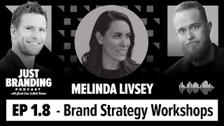 How to Run a Brand Strategy Workshop with Melinda Livsey - JUST Branding Podcast Episode 8.
