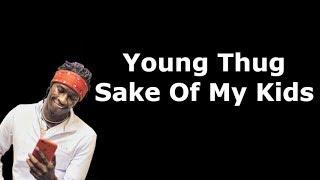 Young Thug - Sake Of My Kids (Lyrics)