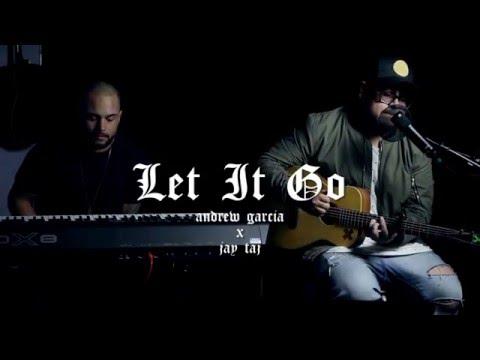 Let It Go (James Bay Cover) - Andrew Garcia x Jay Taj