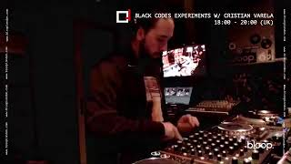 Cristian Varela - Live @ Black Codes Experiments x Bloop. [05.11.2020]