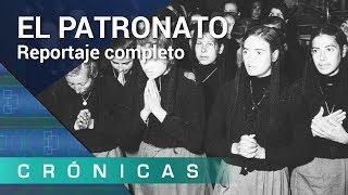 'El Patronato' COMPLETO | Crónicas | La 2