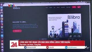 Cảnh báo thủ đoạn lừa đảo mua đồng libra trên mạng   VTV24