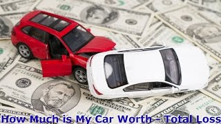 How Much is My Car Worth - Totaled Car Claim Revealed