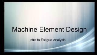 Machine Element Design V8 - Introduction to Fatigue Failure