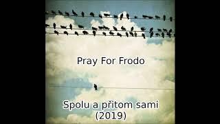 Video Pray For Frodo: Spolu a Přitom Sami (celé album 2019)