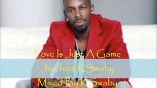 Joe feat KSwaby - Love Is Just A Game - Mixed By KSwaby