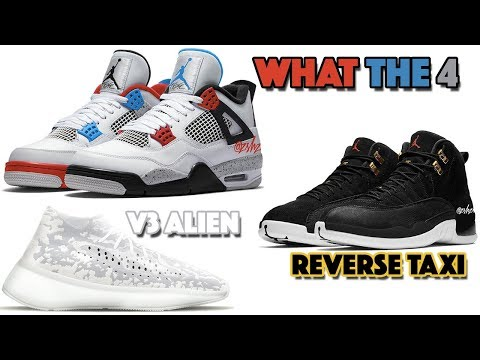 AIR JORDAN 4 WHAT THE 4 FIRST LOOK, JORDAN 12 REVERSE TAXI, YEEZY BOOST 350 V3 ALIEN AND MORE
