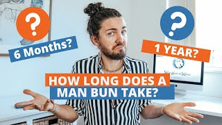 How Long Does It Take To Grow A Man Bun?