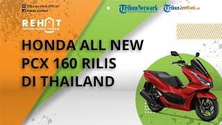 REHAT: Honda All New PCX 160 Resmi Dirilis di Thailand, Punya Tampang Makin Keren, Segini Harganya