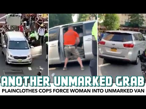 Plainclothes Cops Force Woman Into Unmarked Van