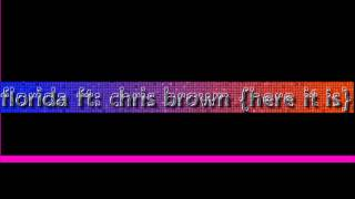 Florida FT Chris Brown      here it is