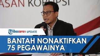 Tak Lolos TWK untuk Alih Status Jadi ASN, KPK Bantah Nonaktifkan 75 Pegawainya