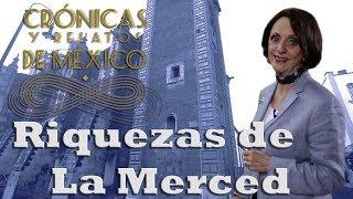 Crónicas y relatos de México - Riquezas de la Merced