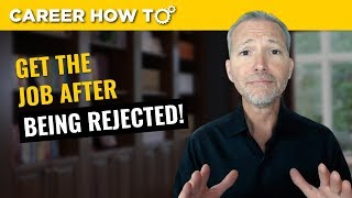 How to Get the Job After Being Rejected