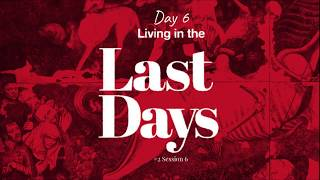 (#45 5980) Day 6 - Living in the Last Days