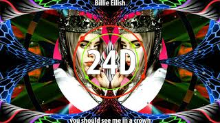 BillieEilish   You Should See Me In A Crown  (24D AUDIO)🎧 (Use Headphones)