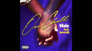Wale - On Chill [Ft Jeremih | Lyrics]