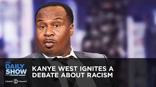 Kanye West Ignites a Debate About Racism | The Daily Show