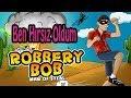 Ben Hırsız Oldum | Robbery Bob