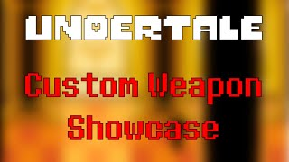 UNDERTALE - Custom Weapon Showcase