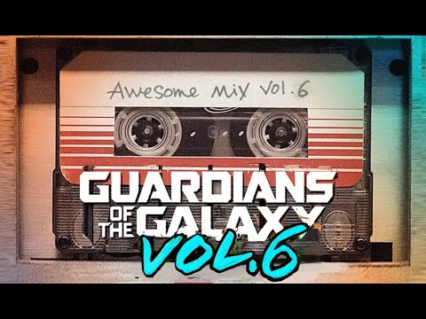 Guardians of the Galaxy : Awesome Mix Vol  6  ( Fan Made )