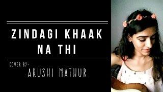 Zindagi khaak na thi- Zindagi Gulzaar Hai