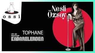 Nesli Özsoy / Tophane