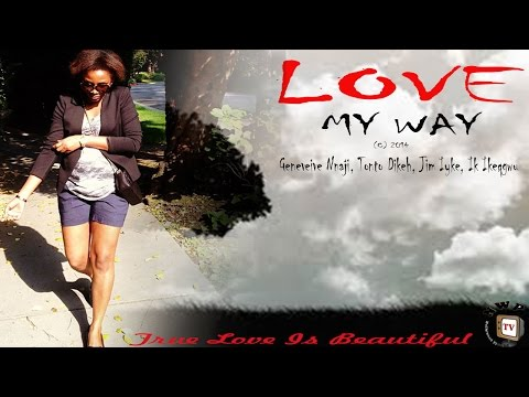 Love My Way - Nigerian Nollywood Movie