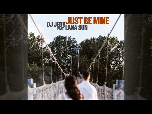 DJ JEDY feat. Lana Sun - Just Be Mine [Official]