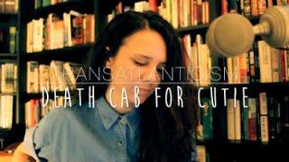 Death Cab for Cutie - Transatlanticism (Cover) by Isabeau