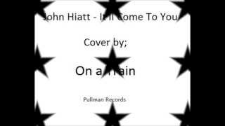 John Hiatt -- It'll Come To You - Cover by On A Train