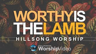 Worthy Is The Lamb - Hillsong Worship [With Lyrics]