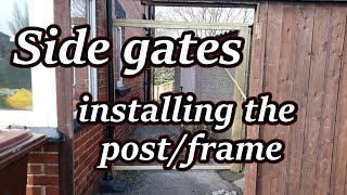 Side gates - installing the post/frame