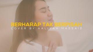 Aaliyah Massaid   Berharap Tak Berpisah By Reza Artamevia (Cover)