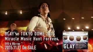 「20th Anniversary Final GLAY In TOKYO DOME 2015 Miracle Music Hunt Forever」DVD & Blu Ray45秒スポット