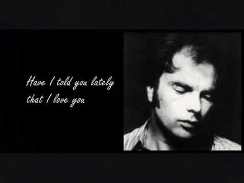 Van Morrison Have I told you lately (lyrics)