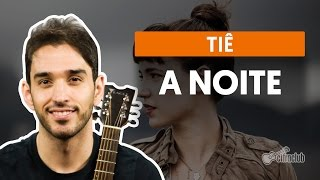 A Noite (La Notte)   Tiê (aula De Violão Completa)