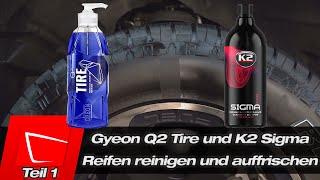 Reifenpflegen im Langzeittest - Gyeon Q2 Tire und K2 Sigma - Reifen richtig reinigen und auffrischen